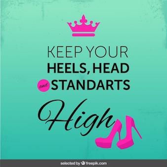 Mantenga su talones, la cabeza y los estandares altos