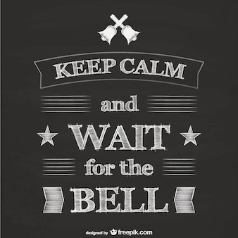 Keep calm and wait for the bell poster