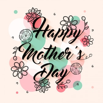 Hand drawn Happy Mother's Day lettering with beautiful flowers on abstract colorful circles background, Elegant greeting card design