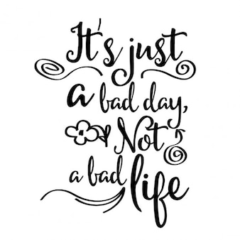 Inspirational quote  it's just a bad day not a bad life