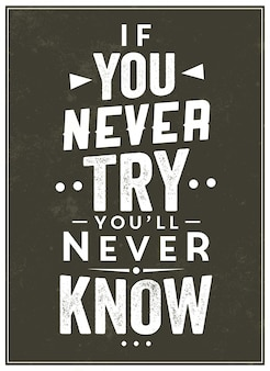 Inspirational quote  if you never try, you'll never know
