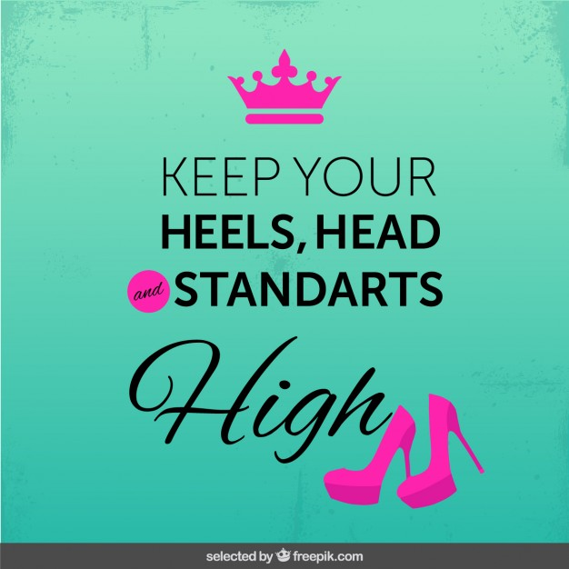 Keep your heels, head and standarts high