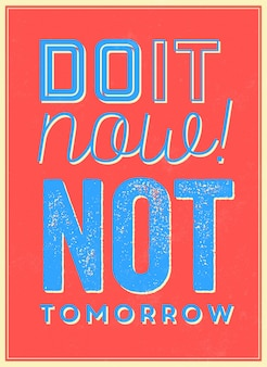 Motivational quote do it now not tomorrow
