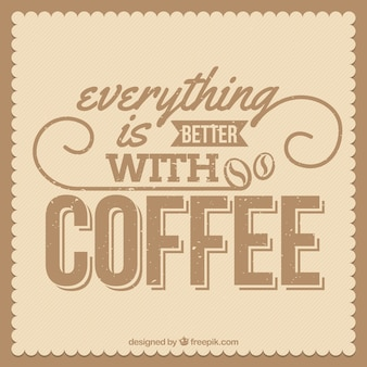 Phrase  everything is better with coffee