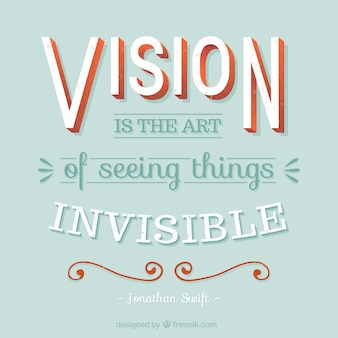 Vision is the art of seeing things invisible