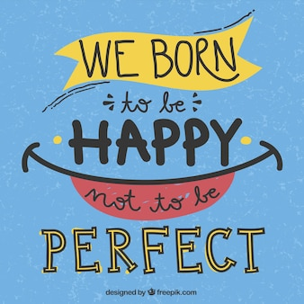 We born to be happy not to be perfect
