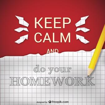 Gardez votre calme et de faire vos devoirs