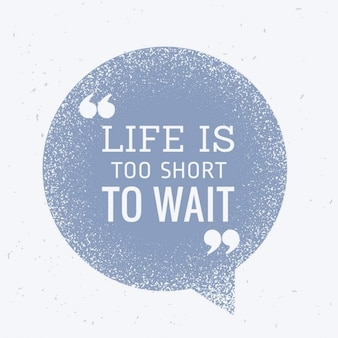 La vie est trop courte pour attendre devis inspitational