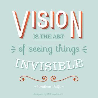 Vision est l'art de voir les choses invisibles