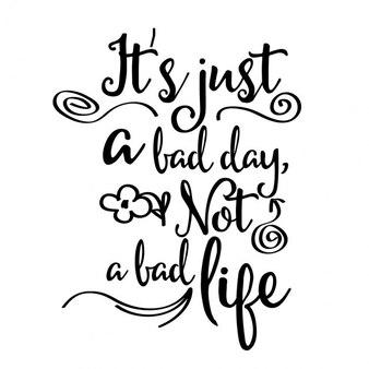 Cita inspiradora  es sólo un mal día, no una mala vida