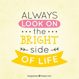 Mira siempre el lado positivo de la vida