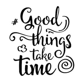 Citações inspiradas As coisas boas tomam o tempo