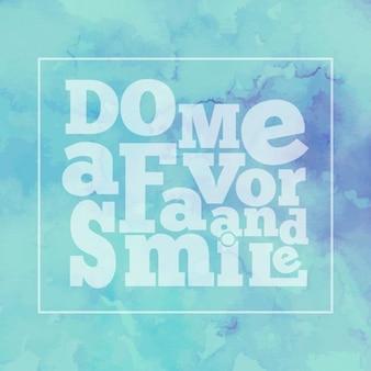 Citações inspiradas Faça-me um favor e sorriso no fundo da aguarela moderno e luminoso