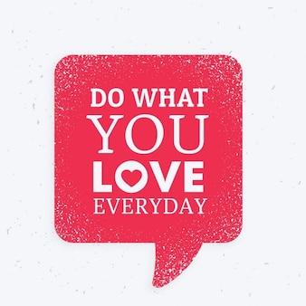 Fazer o que você ama aspa quotidiana inspirada com símbolo do bate-papo vermelho