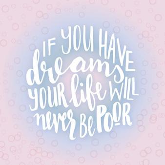 Se você tem sonhos, sua vida nunca será pobre