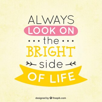 Sempre olhe pelo lado brilhante da vida