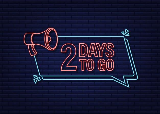2 dni, aby przejść megafon banner ikona stylu neon wektor typograficzny projekt