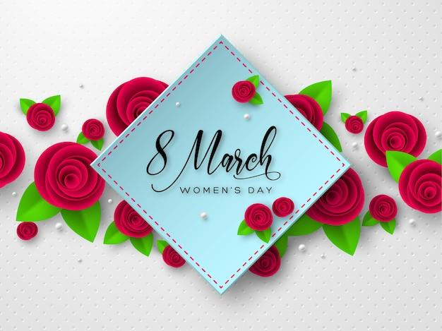 8 marca kartkę z życzeniami na międzynarodowy dzień kobiet. wycięte z papieru róże z liśćmi.