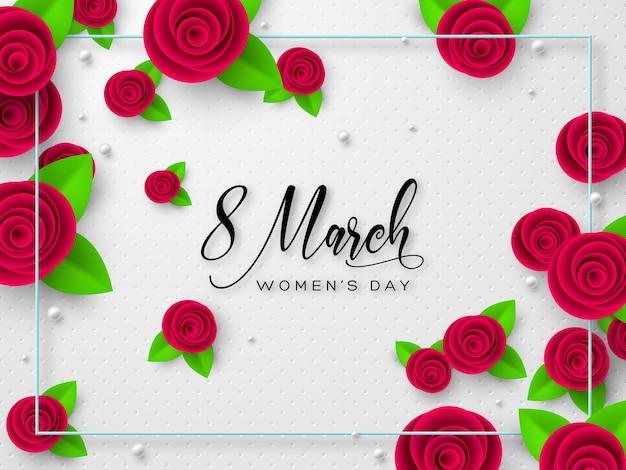 8 marca kartkę z życzeniami na międzynarodowy dzień kobiet. wycinane z papieru róże z liśćmi i ramą.
