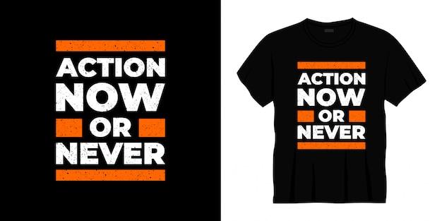 Akcja teraz lub nigdy typografia projekt koszulki