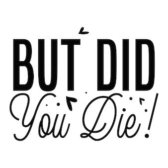 Ale czy umarłeś szablon cytatu typografia premium vector design?