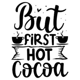 Ale pierwszy szablon cytatu z gorącego kakao typografia premium vector tshirt design