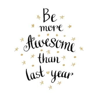 Bądź bardziej niesamowity niż w zeszłym roku. inspirujący i motywujący odręczny cytat.