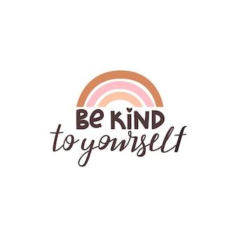 Bądź dla siebie uprzejmy pozytywna fraza literowa