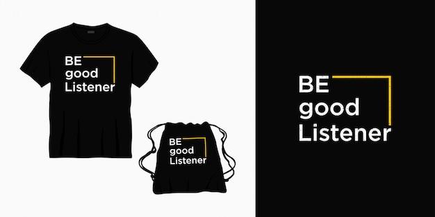 Bądź dobrym słuchaczem typografia liternictwo projekt koszulki, torby lub towaru