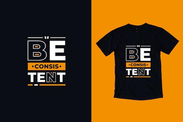 Bądź konsekwentny nowoczesny projekt koszulki motywacyjne cytaty