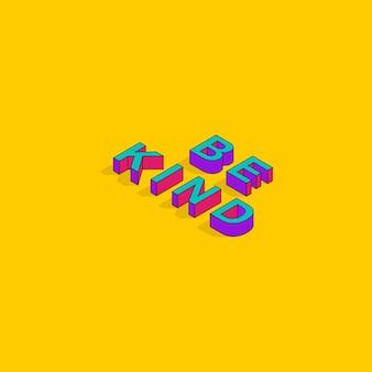 Bądź miły 3d izometryczny czcionka cytaty motywacyjne pop art typografia napis ilustracja wektorowa