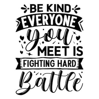 Bądź miły, każdy, kogo spotykasz, walczy z trudną bitwą z cytatami z ilustracji premium vector design