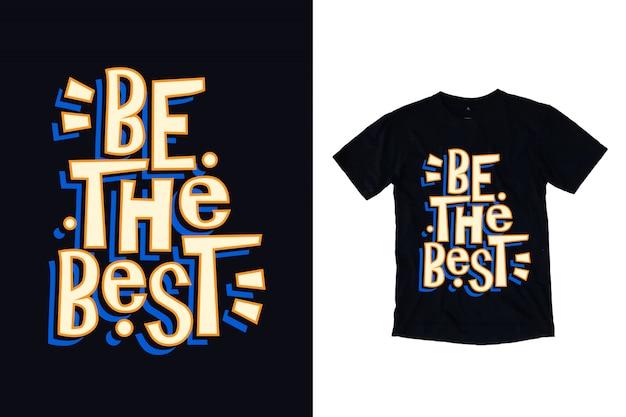 Bądź najlepszą ilustracją typografii dla projektu koszulki