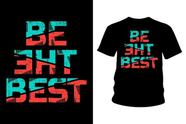 Bądź najlepszym projektem typografii koszulki ze sloganem