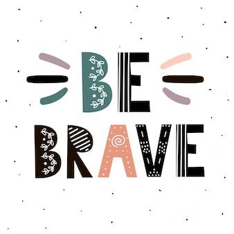 Bądź odważny. ręcznie rysowane inspirujący cytat