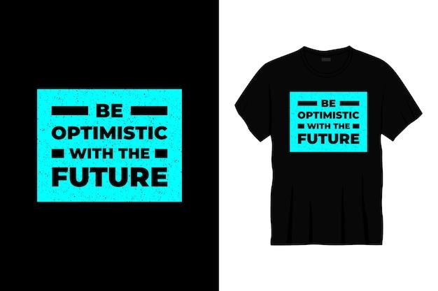 Bądź Optymistą, Jeśli Chodzi O Przyszły Projekt Koszulki Z Typografią Premium Wektorów