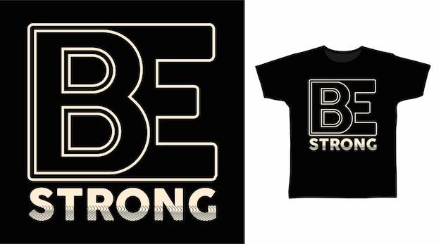 Bądź silnym projektem koszulki typograficznej