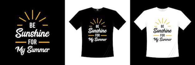 Bądź słońcem na mój letni projekt koszulki typograficznej