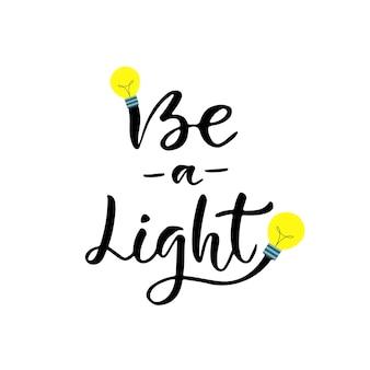 Bądź światłem. motywacja i fraza inspiracji. ręka wektor wytłoczony cytat. do kart, wydruków plakatowych