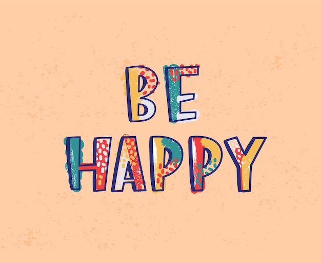 Bądź szczęśliwy napis lub napis napisany czcionką kaligraficzną.