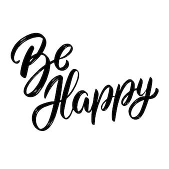 Bądź szczęśliwy. napis na jasnym tle. element projektu karty, plakat.