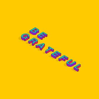 Bądź wdzięczny 3d izometryczny czcionka cytaty motywacyjne pop art typografia napis ilustracja wektorowa