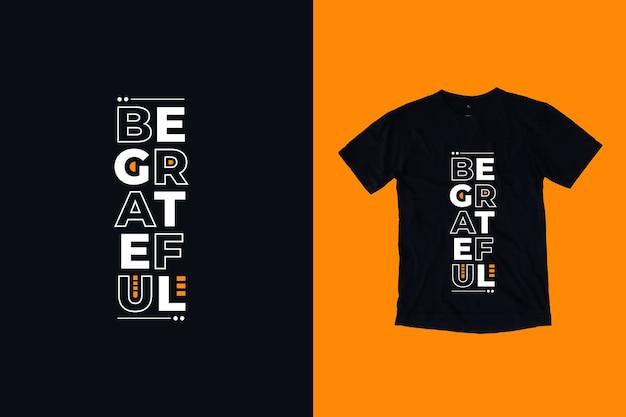 Bądź wdzięczny projekt koszulki cytaty