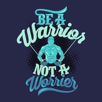Bądź wojownikiem, a nie zmartwionym. gym saying & quote