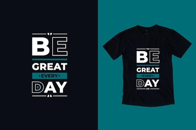 Bądź wspaniały, codzienny, nowoczesny, inspirujący projekt koszulki