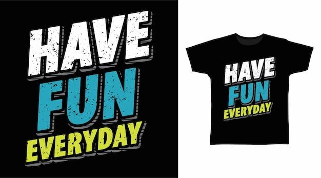 Baw się dobrze codzienną typografią tshirt projektuje koncepcję