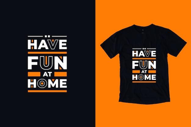 Baw się dobrze w domu nowoczesne inspirujące cytaty projekt koszulki