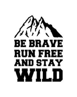 Be brave run free and stay wild typografia