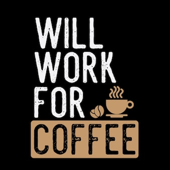 Będzie działać na kawę. przysłowia i cytaty. 100% wektor najlepiej dla t shirt projektowania i prin