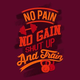 Bez bólu, bez zysku, zamknij się i trenuj. gym saying & quote